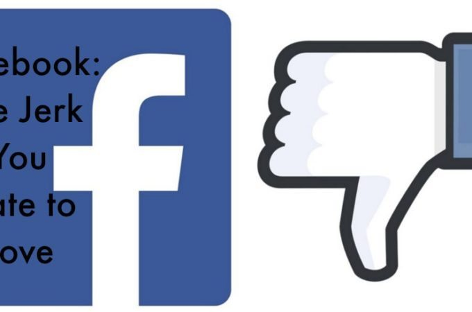 Facebook: The Jerk You Hate to Love